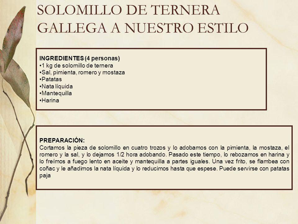 SOLOMILLO DE TERNERA GALLEGA A NUESTRO ESTILO INGREDIENTES (4 personas) 1 kg de solomillo de ternera Sal, pimienta, romero y mostaza Patatas Nata líqu