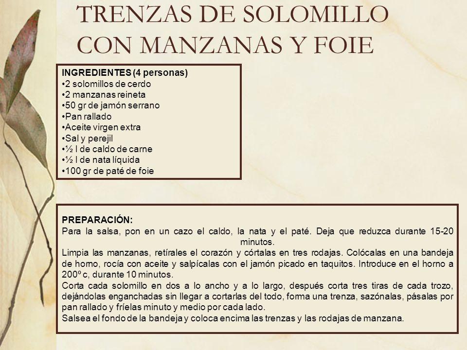 TRENZAS DE SOLOMILLO CON MANZANAS Y FOIE INGREDIENTES (4 personas) 2 solomillos de cerdo 2 manzanas reineta 50 gr de jamón serrano Pan rallado Aceite