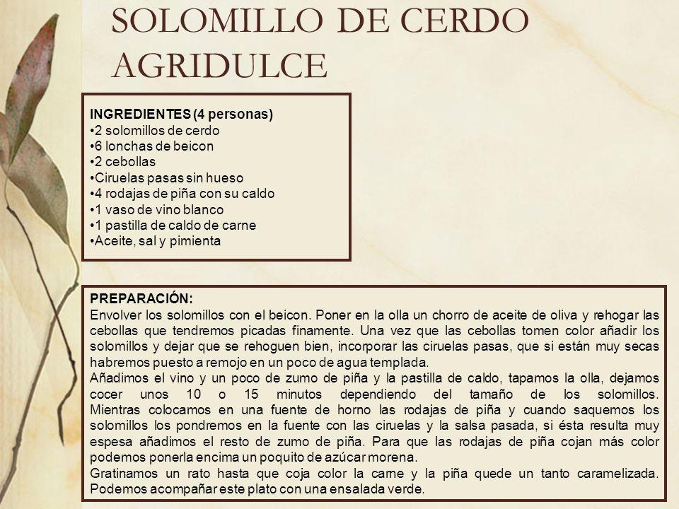 SOLOMILLO DE CERDO AGRIDULCE INGREDIENTES (4 personas) 2 solomillos de cerdo 6 lonchas de beicon 2 cebollas Ciruelas pasas sin hueso 4 rodajas de piña