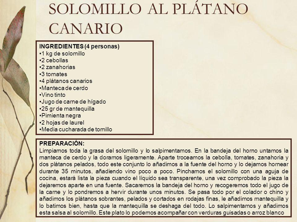 SOLOMILLO AL PLÁTANO CANARIO INGREDIENTES (4 personas) 1 kg de solomillo 2 cebollas 2 zanahorias 3 tomates 4 plátanos canarios Manteca de cerdo Vino t