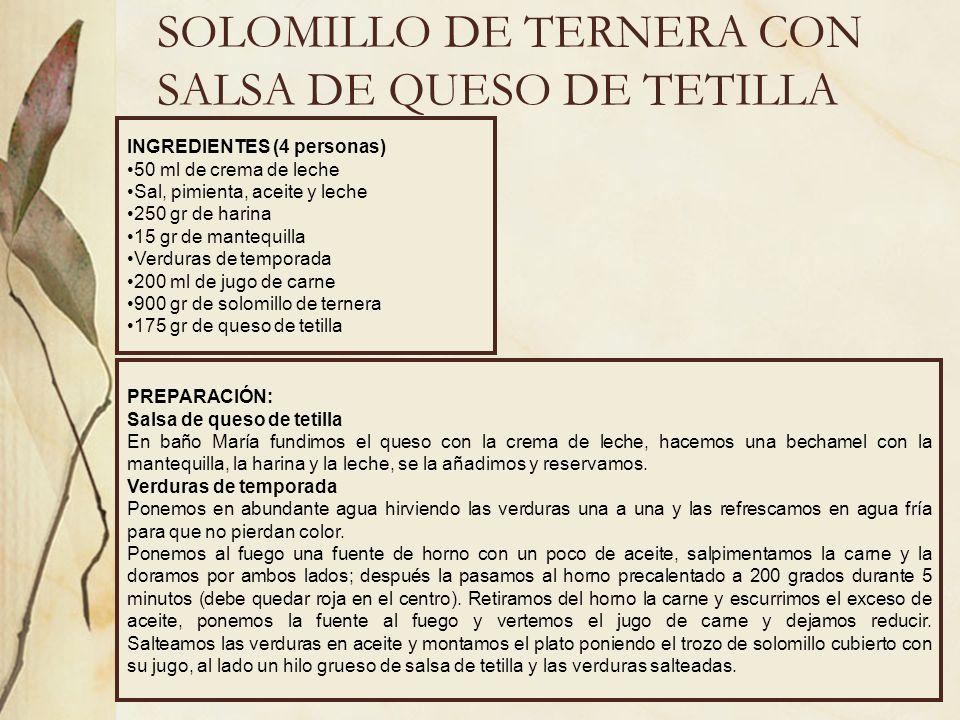 SOLOMILLO DE TERNERA CON SALSA DE QUESO DE TETILLA INGREDIENTES (4 personas) 50 ml de crema de leche Sal, pimienta, aceite y leche 250 gr de harina 15