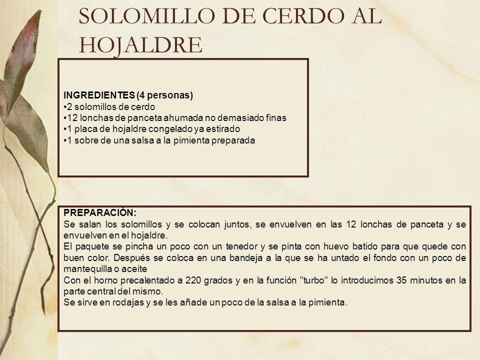 SOLOMILLO DE CERDO AL HOJALDRE INGREDIENTES (4 personas) 2 solomillos de cerdo 12 lonchas de panceta ahumada no demasiado finas 1 placa de hojaldre co