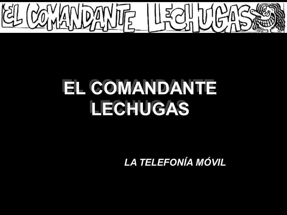 EL COMANDANTE LECHUGAS LA TELEFONÍA MÓVIL