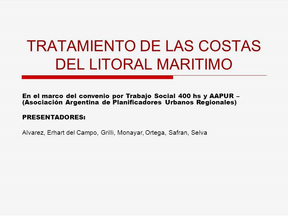TRATAMIENTO DE LAS COSTAS DEL LITORAL MARITIMO En el marco del convenio por Trabajo Social 400 hs y AAPUR – (Asociación Argentina de Planificadores Ur