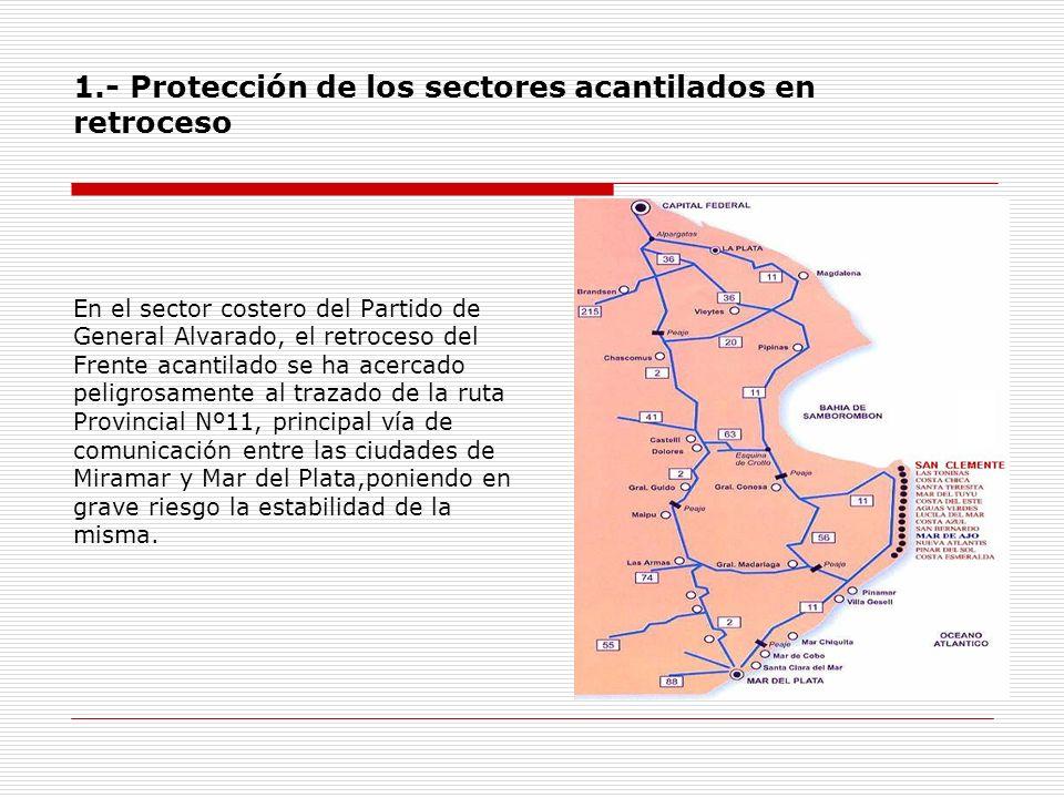 1.- Protección de los sectores acantilados en retroceso En el sector costero del Partido de General Alvarado, el retroceso del Frente acantilado se ha