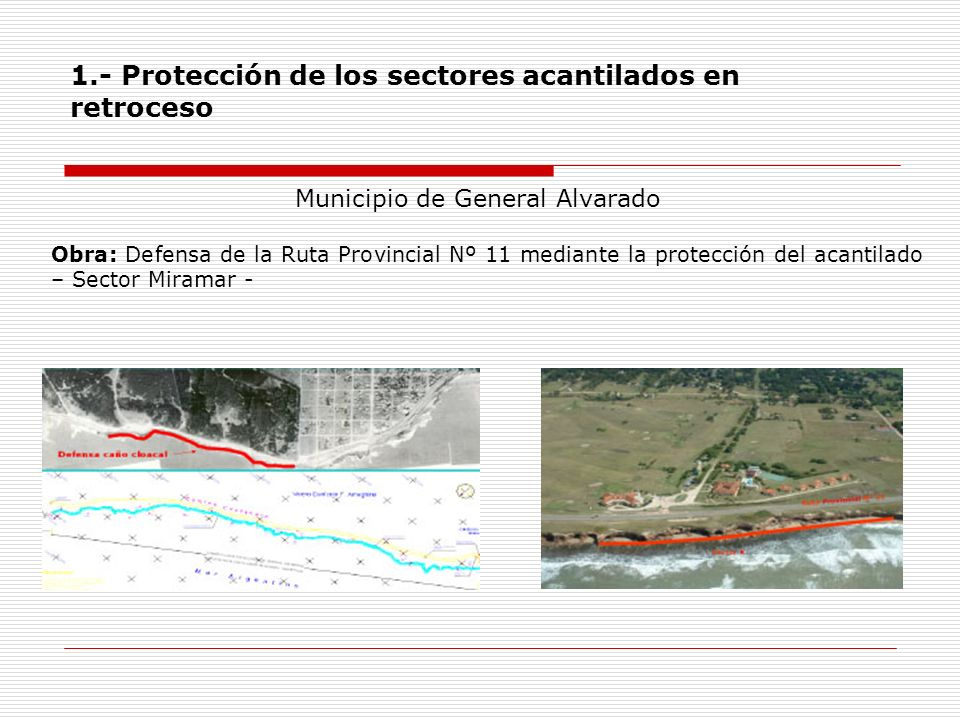 1.- Protección de los sectores acantilados en retroceso Obra: Defensa de la Ruta Provincial Nº 11 mediante la protección del acantilado – Sector Miram
