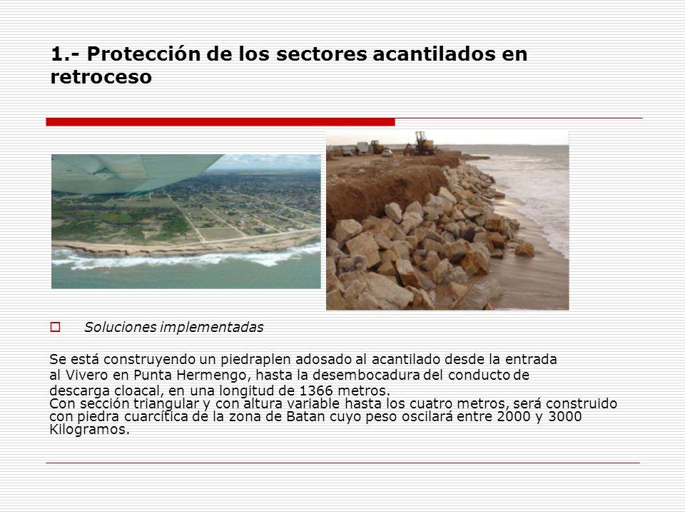 1.- Protección de los sectores acantilados en retroceso Soluciones implementadas Se está construyendo un piedraplen adosado al acantilado desde la ent