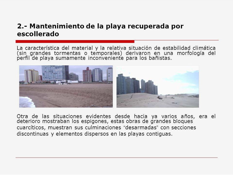 2.- Mantenimiento de la playa recuperada por escollerado La característica del material y la relativa situación de estabilidad climática (sin grandes