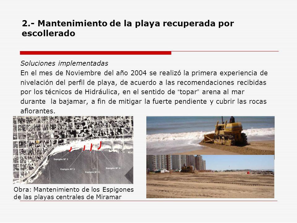 2.- Mantenimiento de la playa recuperada por escollerado Soluciones implementadas En el mes de Noviembre del año 2004 se realizó la primera experienci