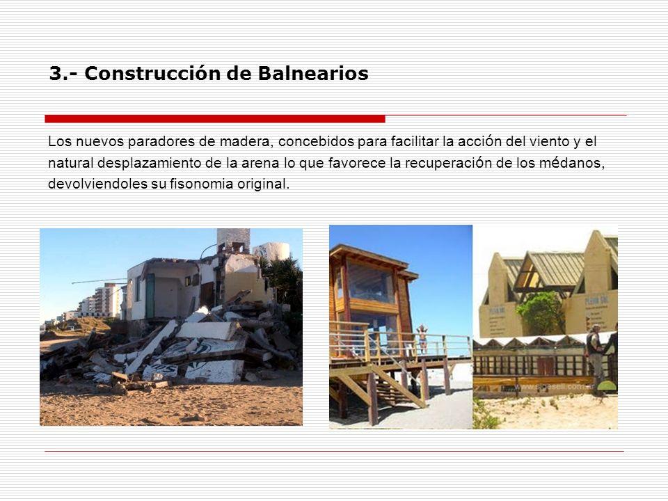 3.- Construcción de Balnearios Los nuevos paradores de madera, concebidos para facilitar la acci ó n del viento y el natural desplazamiento de la aren