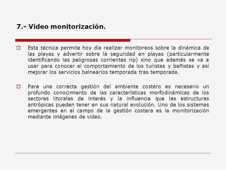 7.- Video monitorización. Esta técnica permite hoy día realizar monitoreos sobre la dinámica de las playas y advertir sobre la seguridad en playas (pa