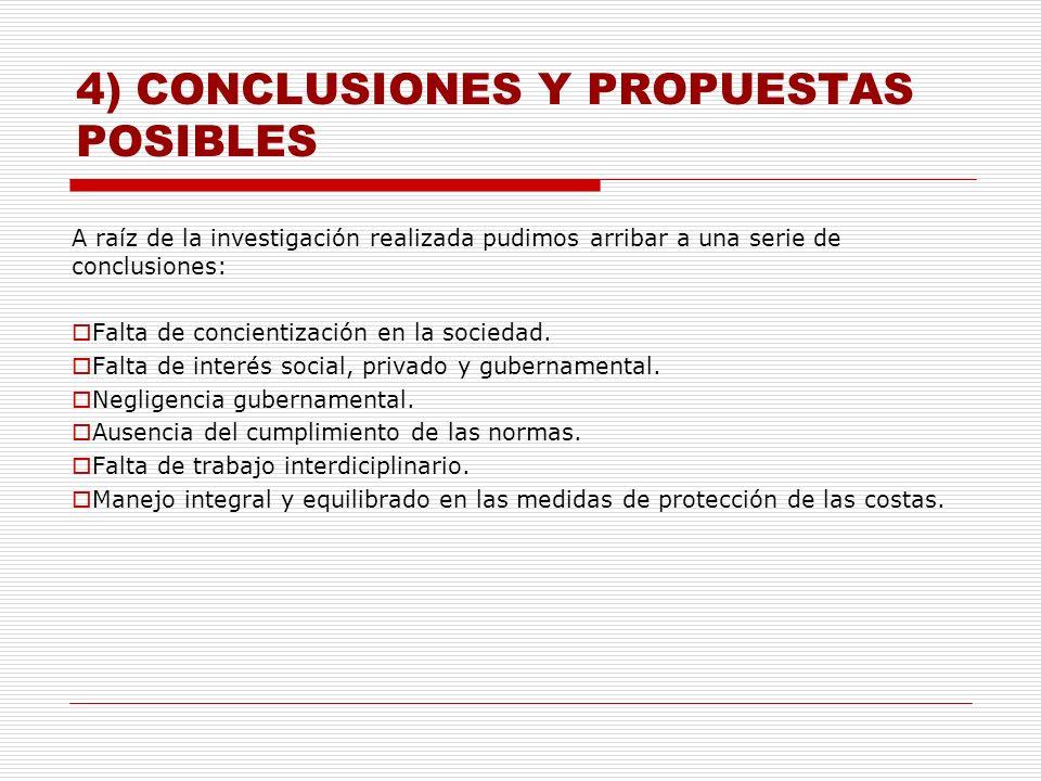 4) CONCLUSIONES Y PROPUESTAS POSIBLES A raíz de la investigación realizada pudimos arribar a una serie de conclusiones: Falta de concientización en la