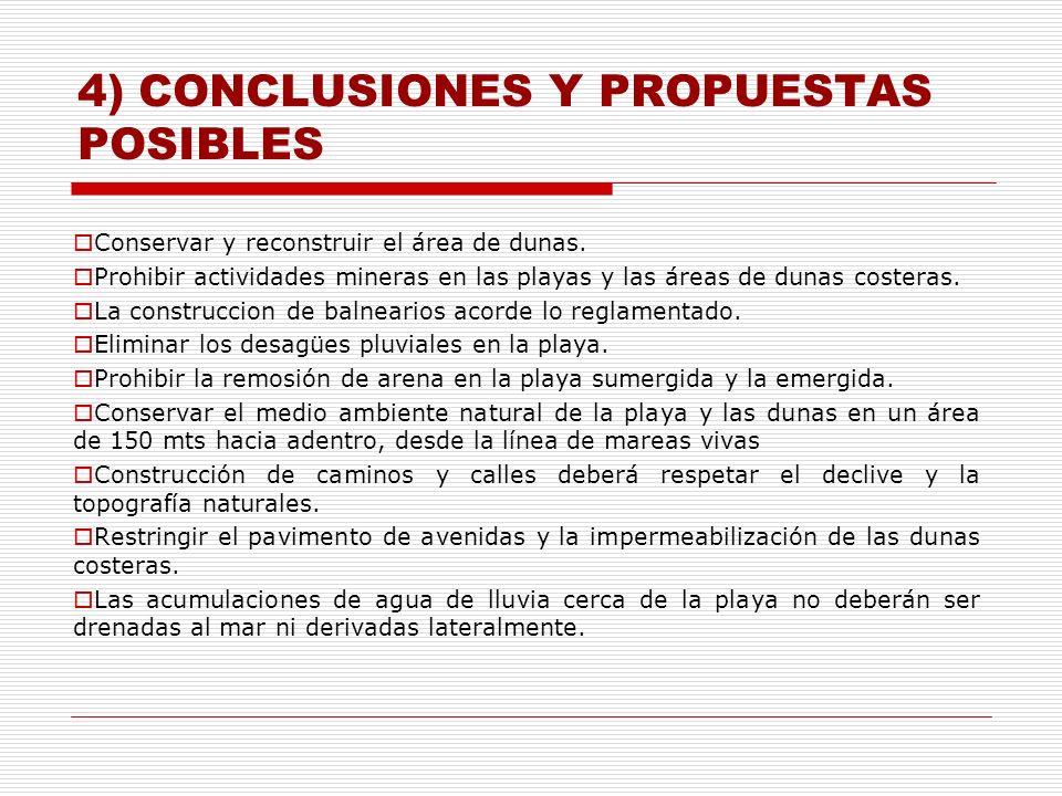 4) CONCLUSIONES Y PROPUESTAS POSIBLES Conservar y reconstruir el área de dunas. Prohibir actividades mineras en las playas y las áreas de dunas coster
