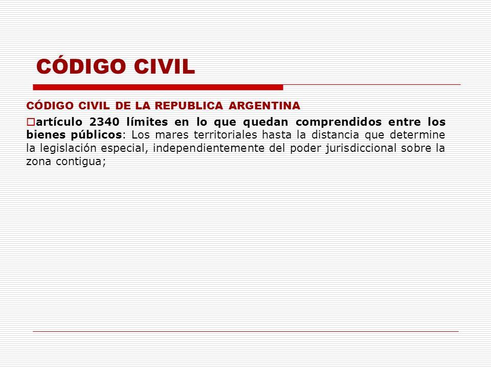 CÓDIGO CIVIL CÓDIGO CIVIL DE LA REPUBLICA ARGENTINA artículo 2340 límites en lo que quedan comprendidos entre los bienes públicos: Los mares territori