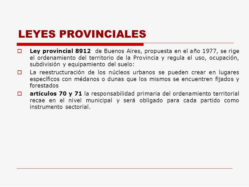 LEYES PROVINCIALES Ley provincial 8912 de Buenos Aires, propuesta en el año 1977, se rige el ordenamiento del territorio de la Provincia y regula el u