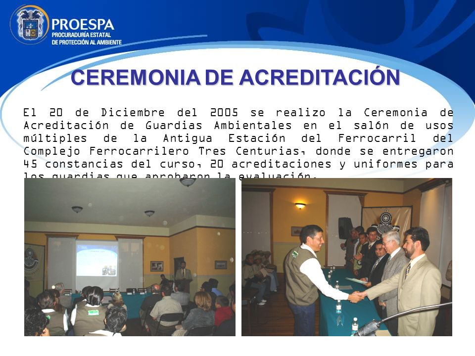 CEREMONIA DE ACREDITACIÓN El 20 de Diciembre del 2005 se realizo la Ceremonia de Acreditación de Guardias Ambientales en el salón de usos múltiples de