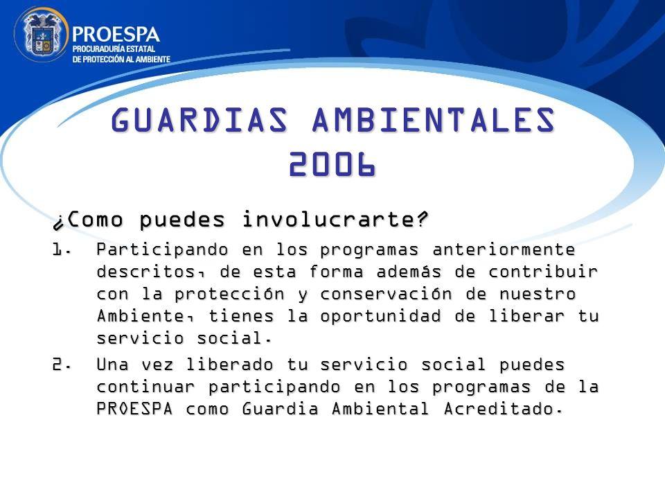 GUARDIAS AMBIENTALES 2006 ¿Como puedesinvolucrarte? ¿Como puedes involucrarte? 1.Participando en los programas anteriormente descritos, de esta forma