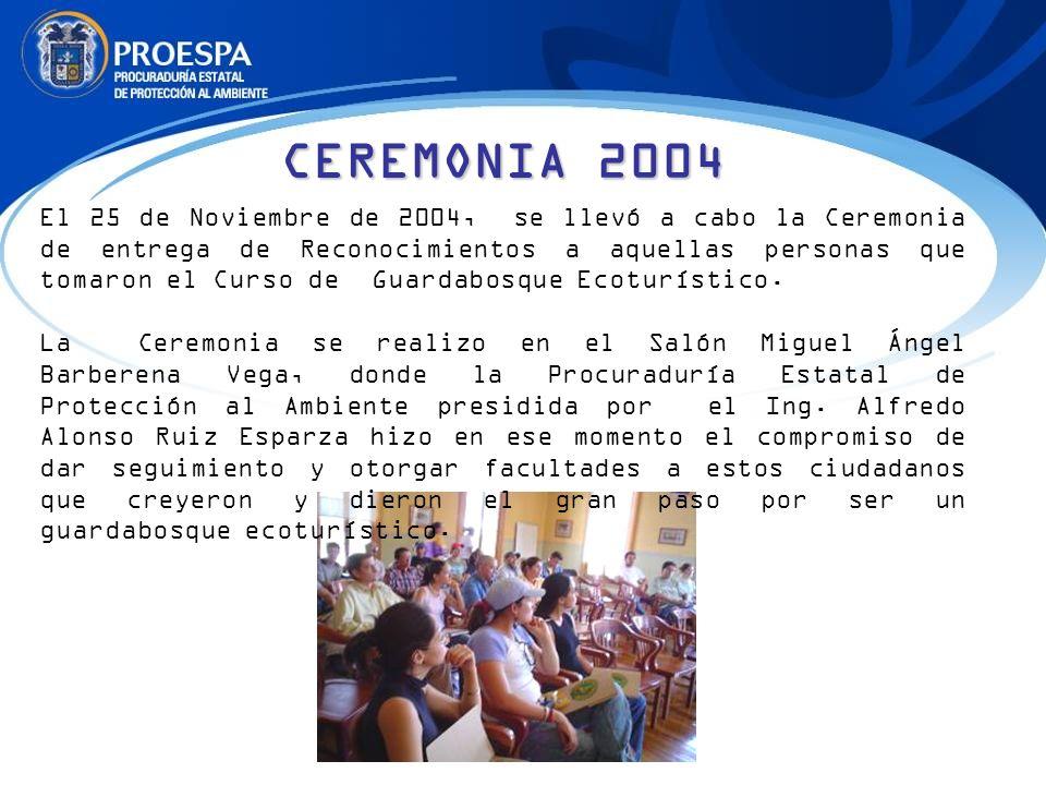 CEREMONIA 2004 El 25 de Noviembre de 2004, se llevó a cabo la Ceremonia de entrega de Reconocimientos a aquellas personas que tomaron el Curso de Guar