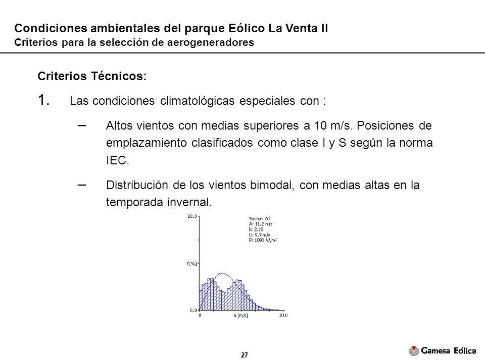 27 Condiciones ambientales del parque Eólico La Venta II Criterios para la selección de aerogeneradores Criterios Técnicos: 1.