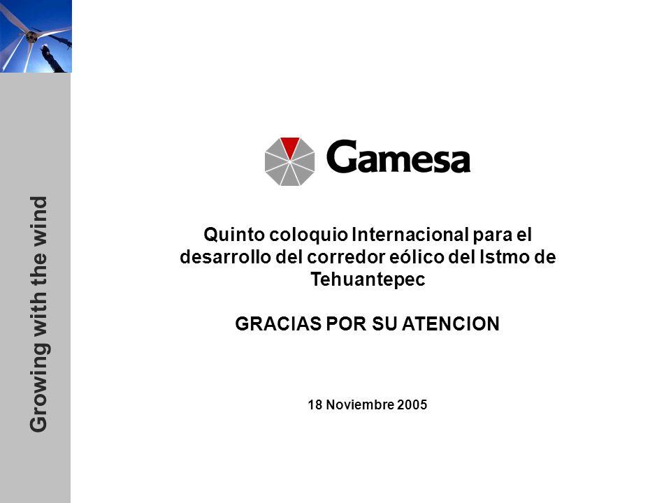 Growing with the wind Quinto coloquio Internacional para el desarrollo del corredor eólico del Istmo de Tehuantepec GRACIAS POR SU ATENCION 18 Noviembre 2005