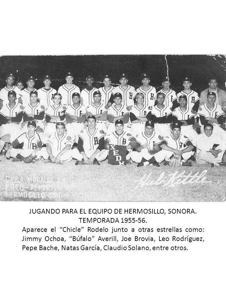 JUGANDO PARA EL EQUIPO DE HERMOSILLO, SONORA. TEMPORADA 1955-56. Aparece el Chicle Rodelo junto a otras estrellas como: Jimmy Ochoa, Búfalo Averill, J
