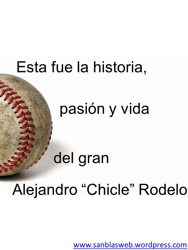 www.sanblasweb.wordpress.com pasión y vida Alejandro Chicle Rodelo Esta fue la historia, del gran