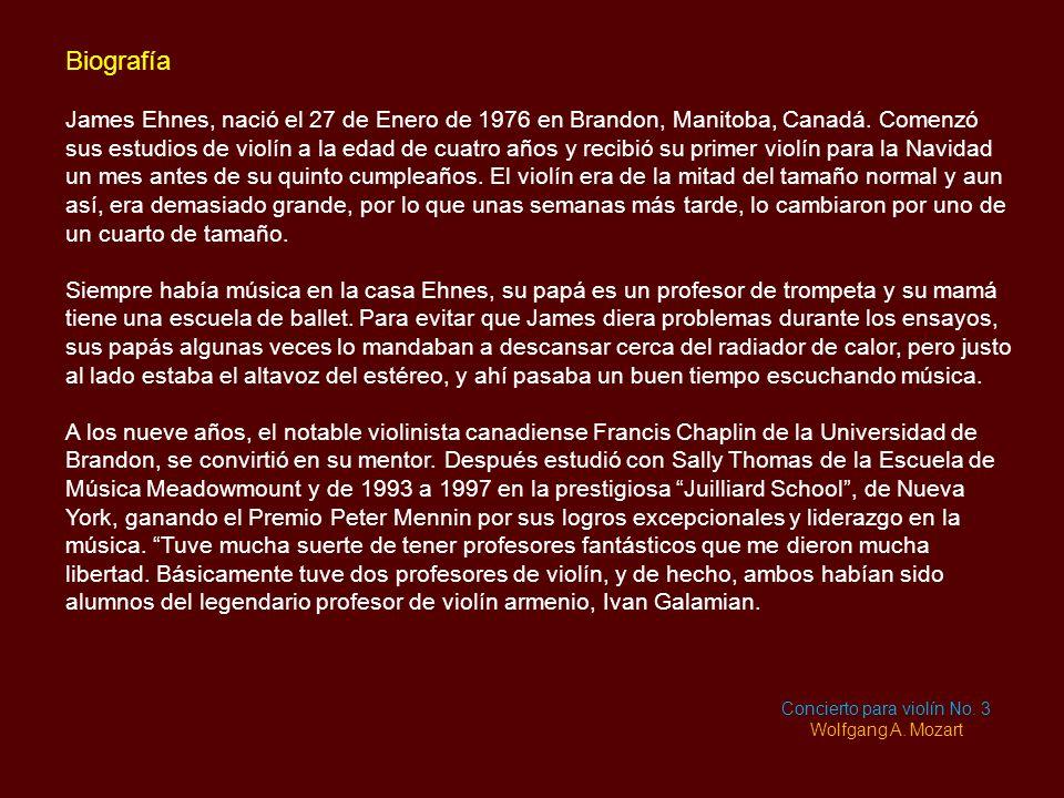 Biografía James Ehnes, nació el 27 de Enero de 1976 en Brandon, Manitoba, Canadá.