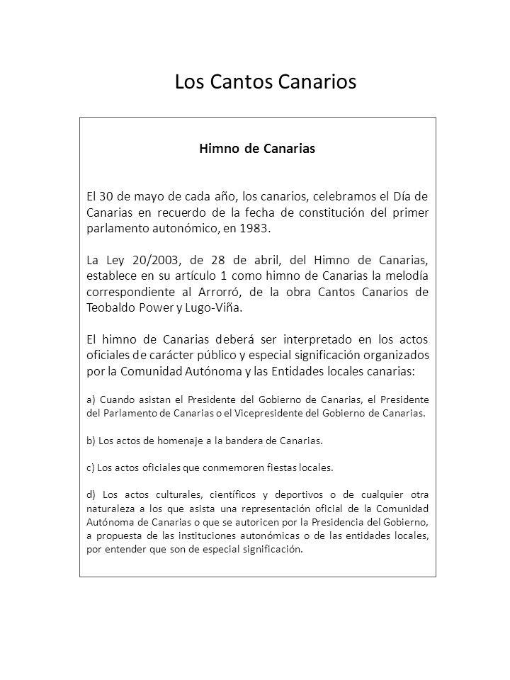 Himno de Canarias El 30 de mayo de cada año, los canarios, celebramos el Día de Canarias en recuerdo de la fecha de constitución del primer parlamento