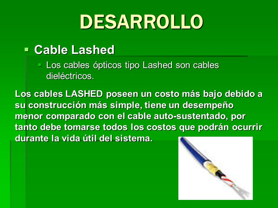 Cable Lashed Cable Lashed Los cables ópticos tipo Lashed son cables dieléctricos. Los cables ópticos tipo Lashed son cables dieléctricos. DESARROLLO L