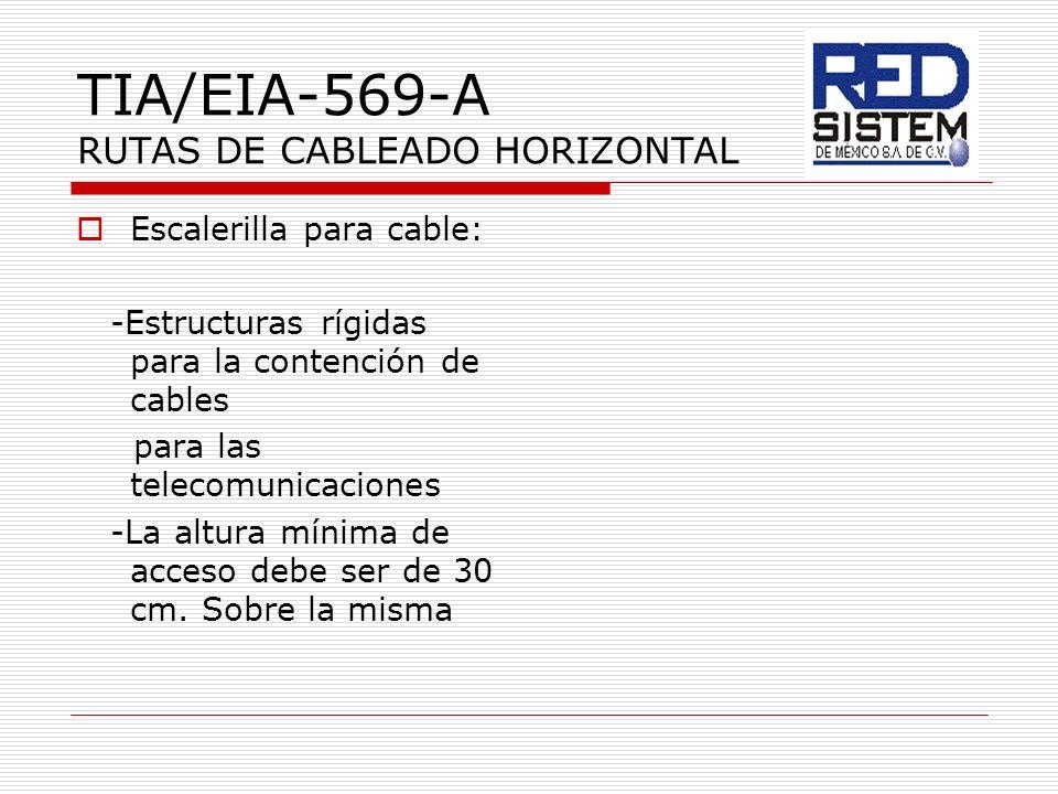 TIA/EIA-569-A RUTAS DE CABLEADO HORIZONTAL Escalerilla para cable: -Estructuras rígidas para la contención de cables para las telecomunicaciones -La a