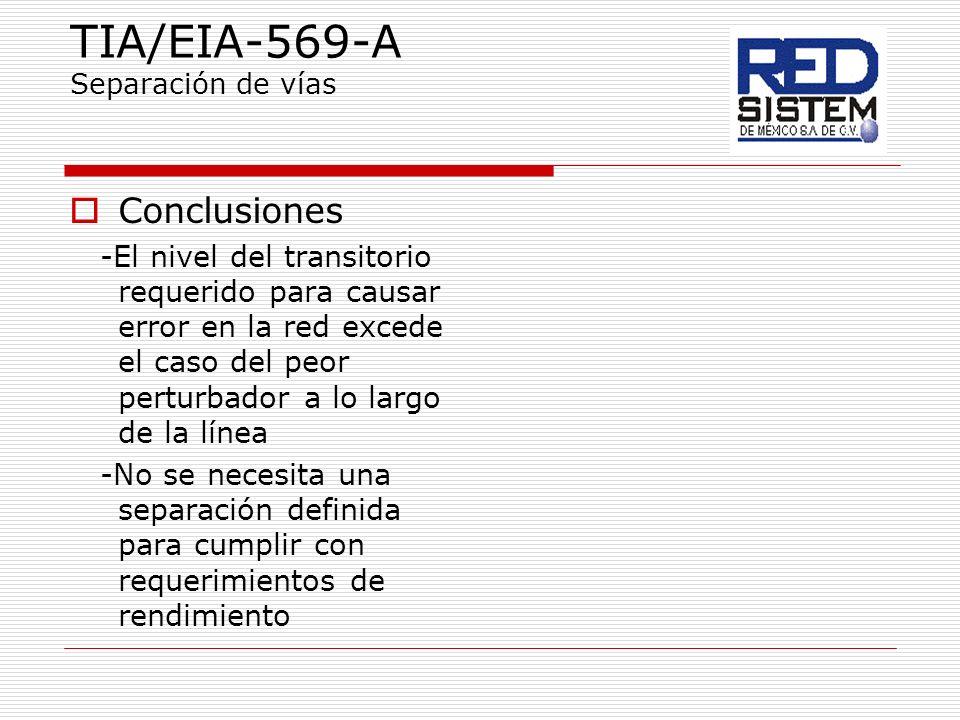 TIA/EIA-569-A Separación de vías Conclusiones -El nivel del transitorio requerido para causar error en la red excede el caso del peor perturbador a lo