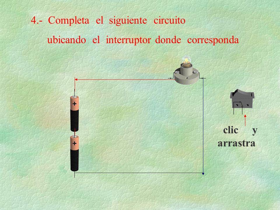 4.- Completa el siguiente circuito ubicando el interruptor donde corresponda clic y arrastra