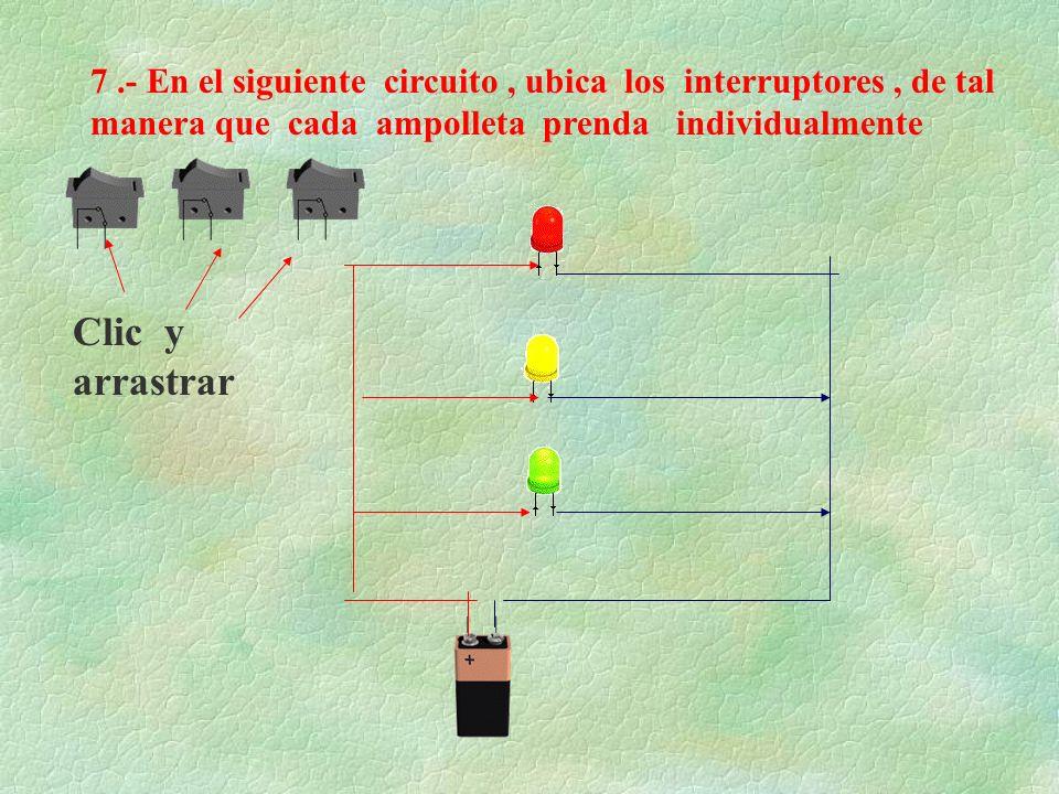 7.- En el siguiente circuito, ubica los interruptores, de tal manera que cada ampolleta prenda individualmente Clic y arrastrar
