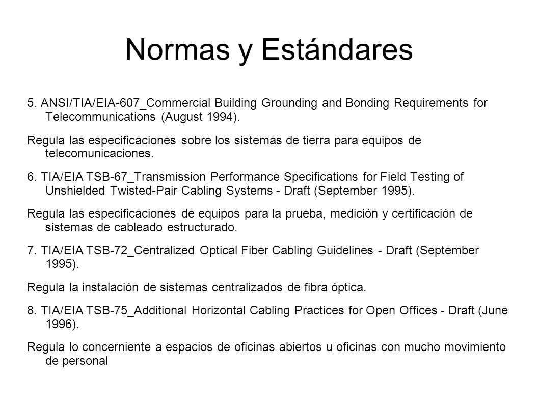 Normas y Estándares 5. ANSI/TIA/EIA-607_Commercial Building Grounding and Bonding Requirements for Telecommunications (August 1994). Regula las especi