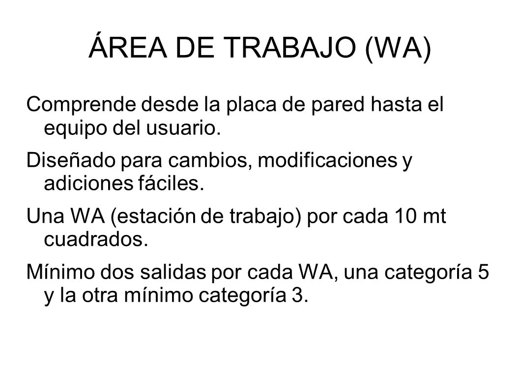 ÁREA DE TRABAJO (WA) Comprende desde la placa de pared hasta el equipo del usuario. Diseñado para cambios, modificaciones y adiciones fáciles. Una WA
