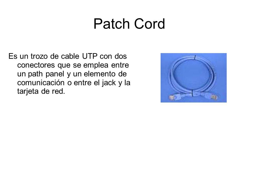 Patch Cord Es un trozo de cable UTP con dos conectores que se emplea entre un path panel y un elemento de comunicación o entre el jack y la tarjeta de