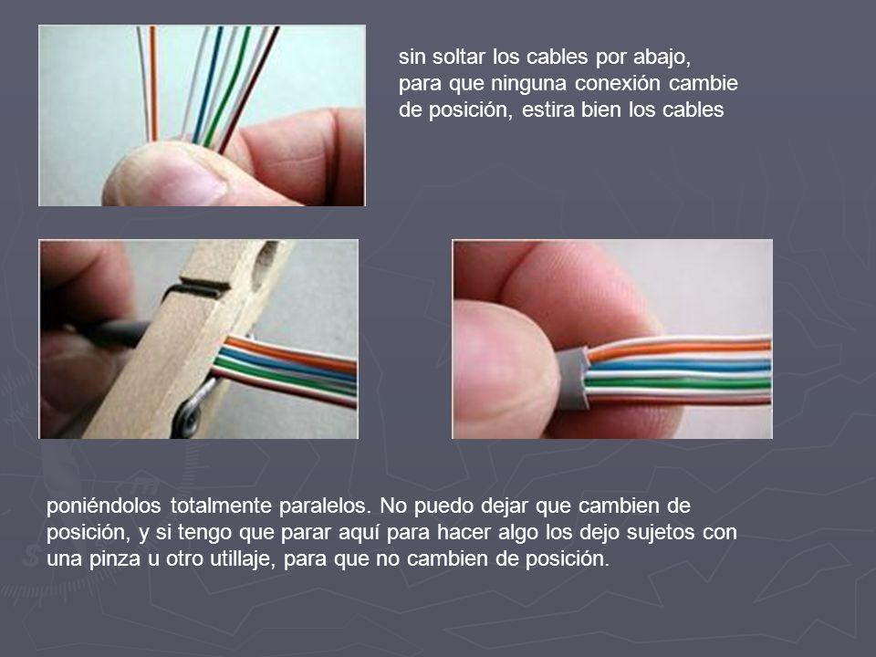 sin soltar los cables por abajo, para que ninguna conexión cambie de posición, estira bien los cables poniéndolos totalmente paralelos. No puedo dejar