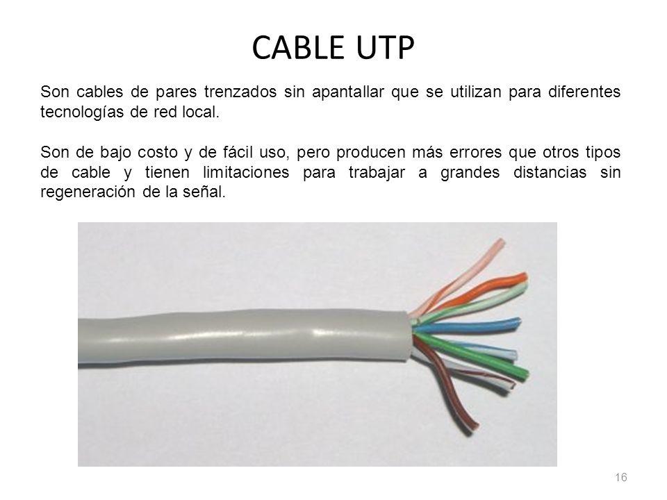 CABLE UTP 16 Son cables de pares trenzados sin apantallar que se utilizan para diferentes tecnologías de red local. Son de bajo costo y de fácil uso,