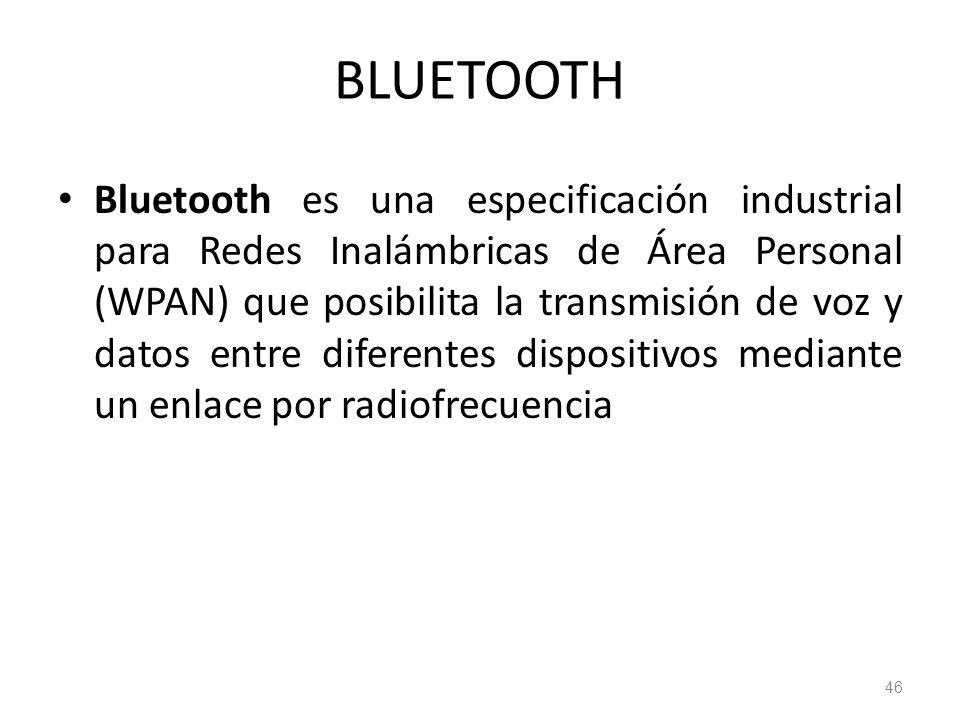 BLUETOOTH Bluetooth es una especificación industrial para Redes Inalámbricas de Área Personal (WPAN) que posibilita la transmisión de voz y datos entr