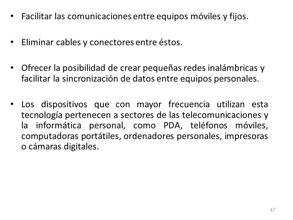 Facilitar las comunicaciones entre equipos móviles y fijos. Eliminar cables y conectores entre éstos. Ofrecer la posibilidad de crear pequeñas redes i