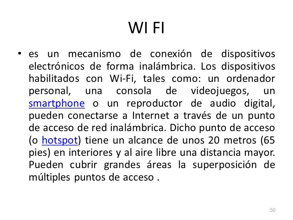 WI FI es un mecanismo de conexión de dispositivos electrónicos de forma inalámbrica. Los dispositivos habilitados con Wi-Fi, tales como: un ordenador
