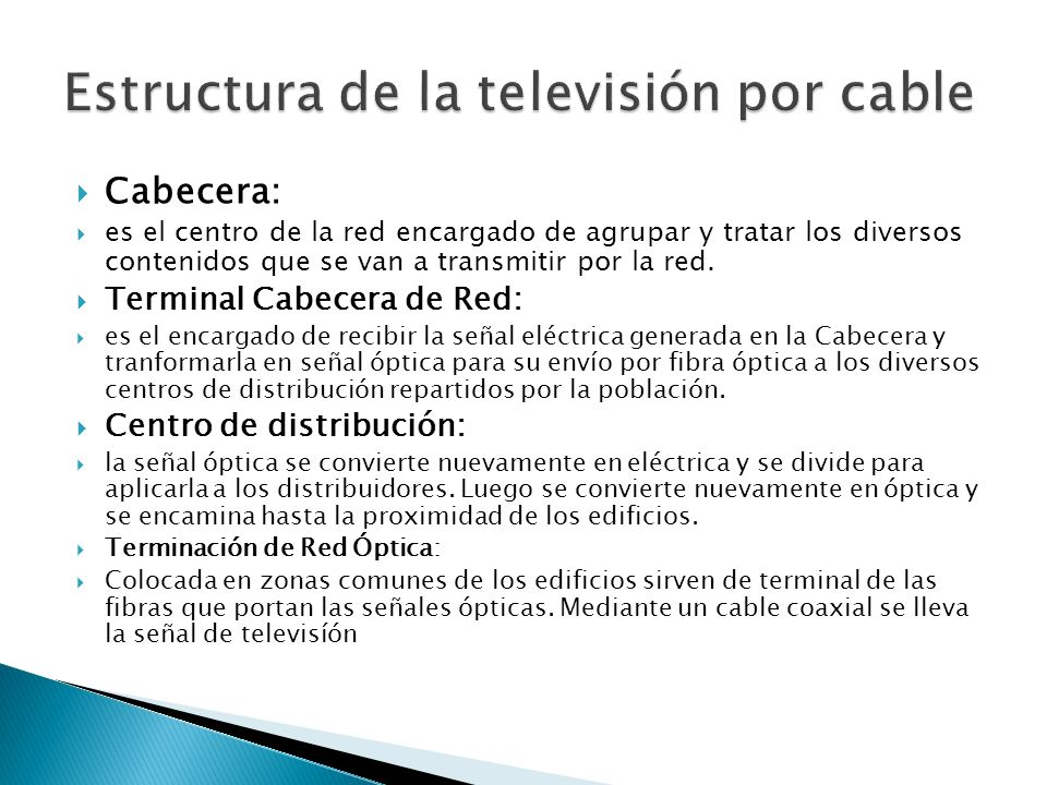 Cabecera: es el centro de la red encargado de agrupar y tratar los diversos contenidos que se van a transmitir por la red. Terminal Cabecera de Red: e