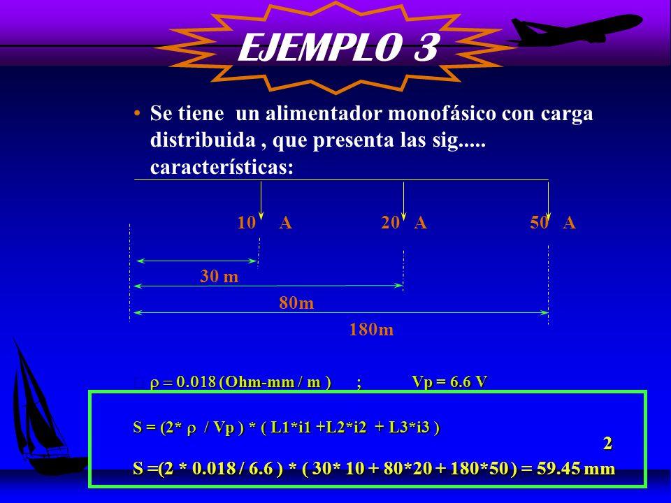 CRITERIO DE SECCION CONSTANTE u La expresión de Cálculo resulta ser: k * k * u A = ( l 1 * i1 + l 2 * i2 + l 3 * i 3 ) ( mm ) Vp Vp k = 2 (Alimentadores Monofásicok = 2 (Alimentadores Monofásico k = 1 (Alimentadores Trifásicos)k = 1 (Alimentadores Trifásicos)