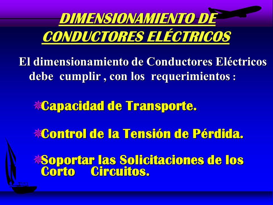 Capacidad de transporte de los conductores u Finalmente la capacidad de transporte de los conductores queda consignada a la siguiente expresión : Donde: u · : Corriente admisible corregida (A) u : Factor de corrección por N° de conductores.