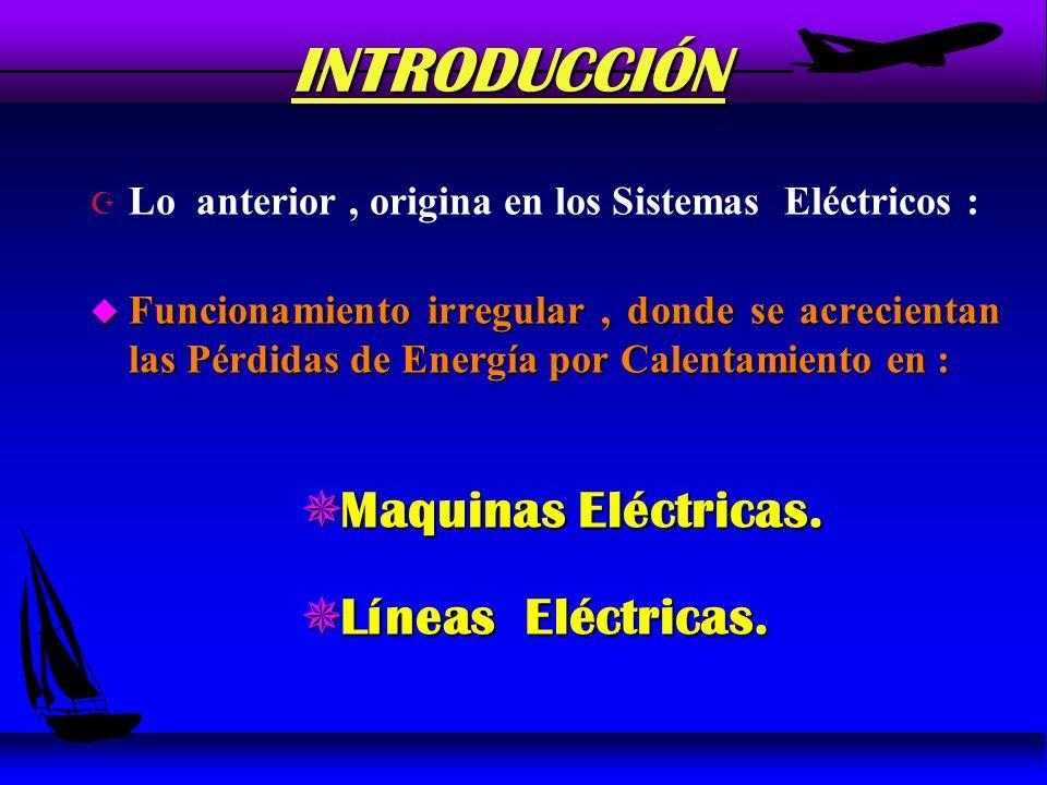 INTRODUCCIÓN Z Lo anterior, origina en los Sistemas Eléctricos : u Funcionamiento irregular, donde se acrecientan las Pérdidas de Energía por Calentamiento en : Maquinas Eléctricas.