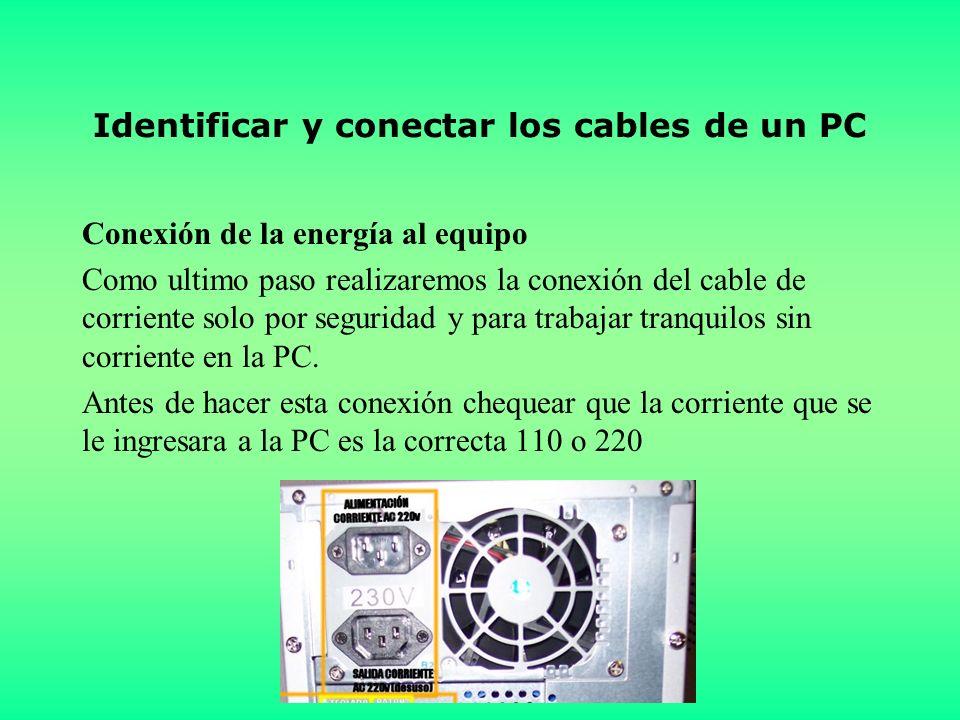 Identificar y conectar los cables de un PC Conexión de la energía al equipo Como ultimo paso realizaremos la conexión del cable de corriente solo por seguridad y para trabajar tranquilos sin corriente en la PC.