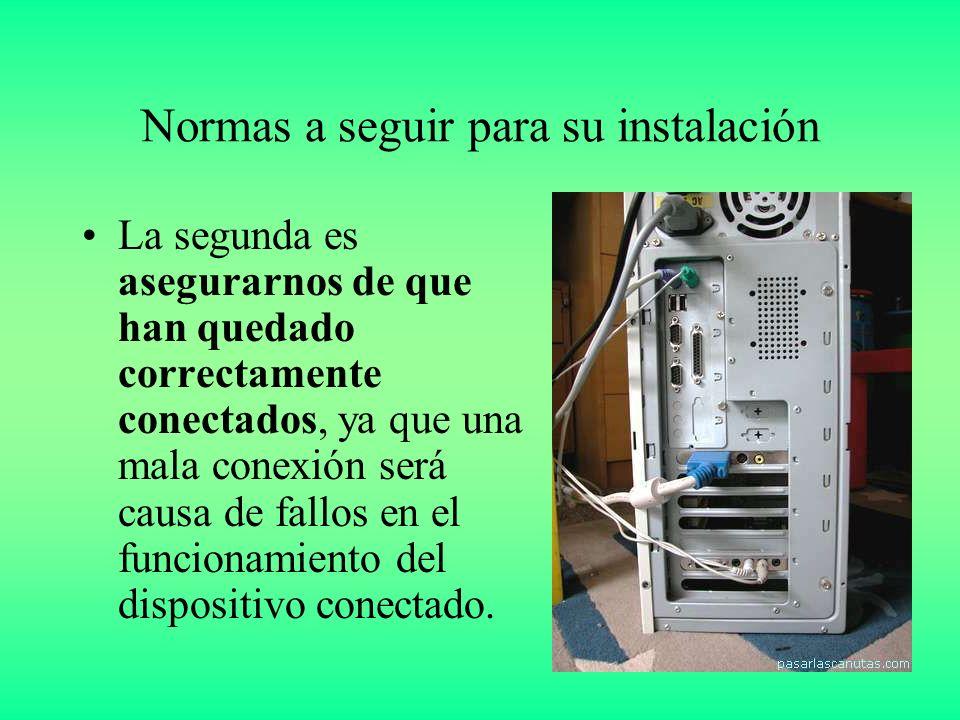 Normas a seguir para su instalación La segunda es asegurarnos de que han quedado correctamente conectados, ya que una mala conexión será causa de fallos en el funcionamiento del dispositivo conectado.