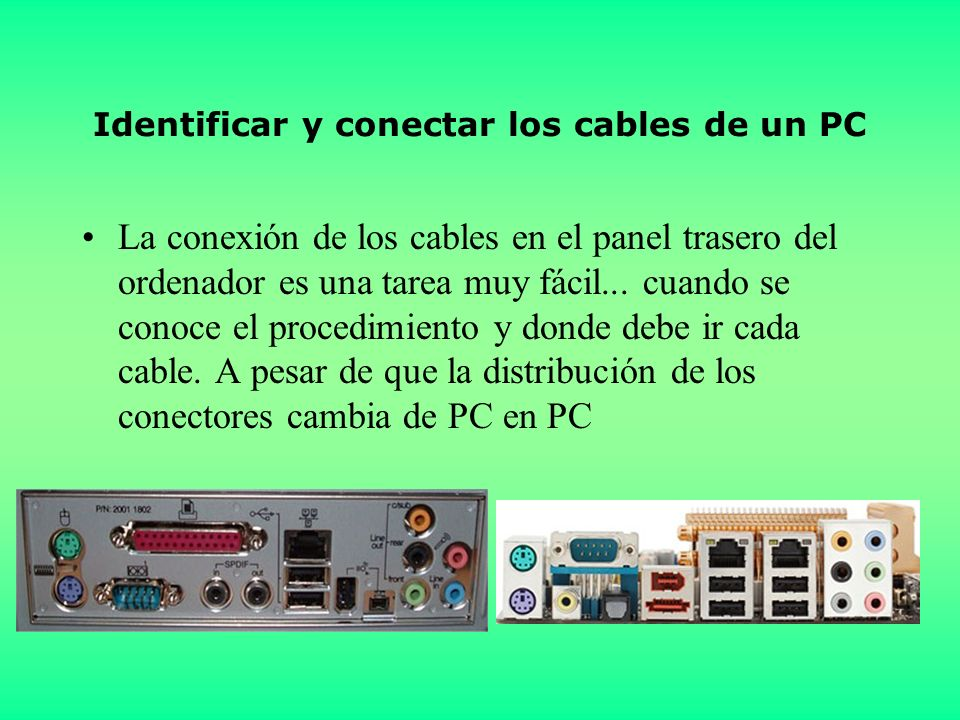 Identificar y conectar los cables de un PC La conexión de los cables en el panel trasero del ordenador es una tarea muy fácil...