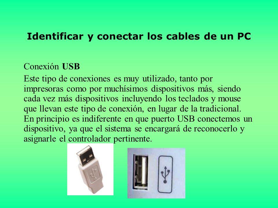Identificar y conectar los cables de un PC Conexión USB Este tipo de conexiones es muy utilizado, tanto por impresoras como por muchísimos dispositivos más, siendo cada vez más dispositivos incluyendo los teclados y mouse que llevan este tipo de conexión, en lugar de la tradicional.