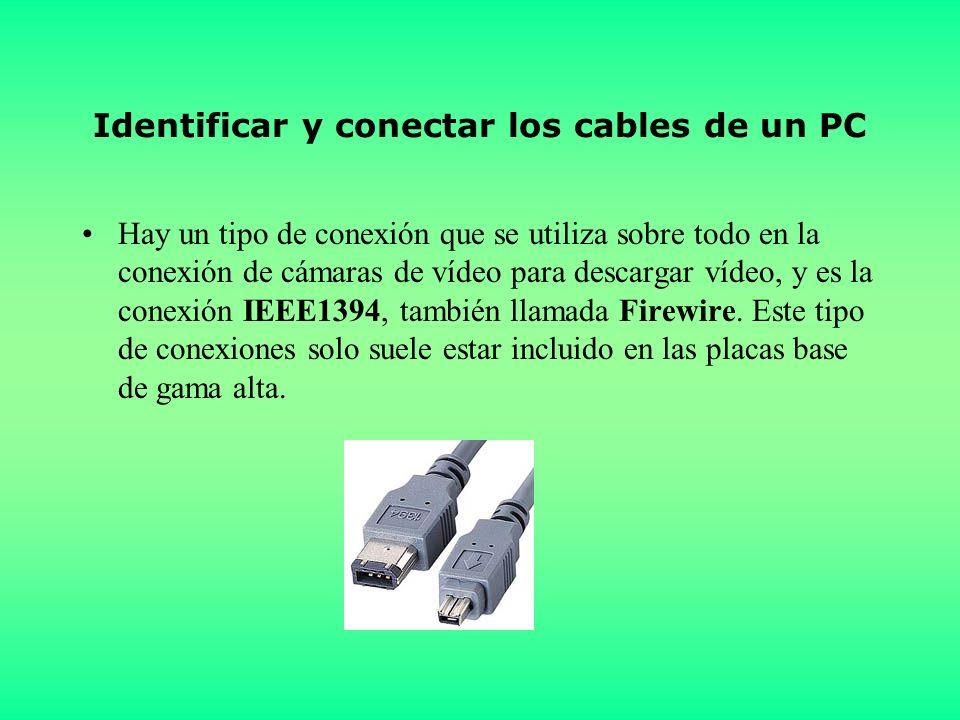 Identificar y conectar los cables de un PC Hay un tipo de conexión que se utiliza sobre todo en la conexión de cámaras de vídeo para descargar vídeo, y es la conexión IEEE1394, también llamada Firewire.